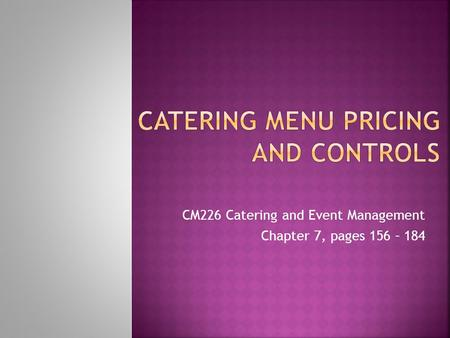 CM226 Catering and Event Management Chapter 7, pages 156 – 184.
