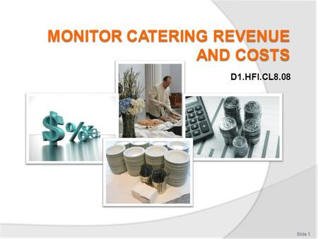 D1.HFI.CL8.08 Slide 1. Introduction Monitor catering revenue and costs  Classroom schedule  Trainer contact details  Assessments  Resources: Calculator,
