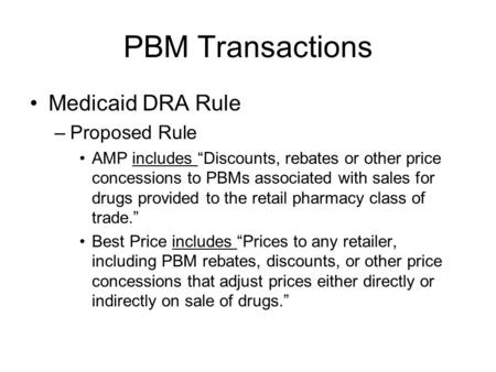 "PBM Transactions Medicaid DRA Rule –Proposed Rule AMP includes ""Discounts, rebates or other price concessions to PBMs associated with sales for drugs provided."