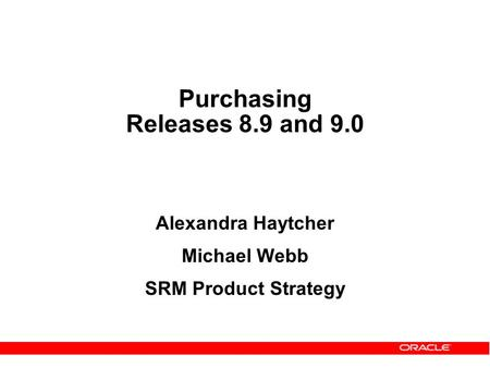 Purchasing Releases 8.9 and 9.0 Alexandra Haytcher Michael Webb SRM Product Strategy.