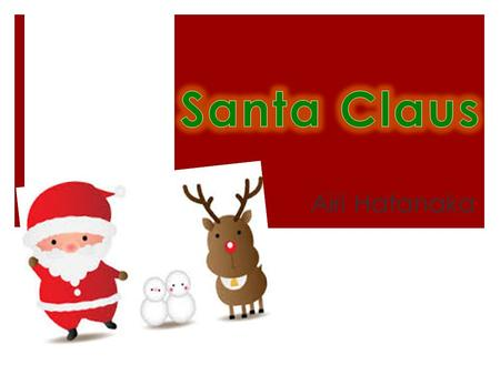 Airi Hatanaka. Outline  About Santa Claus  Do you believe in Santa Claus?  Conclusion.