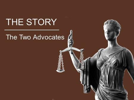 THE STORY The Two Advocates. THE STORY Who is Jesus? Above all, he is the savior, but what does that mean? How does Jesus become Savior? Who is the Holy.
