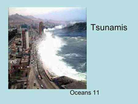 Tsunamis Oceans 11. What is a tsunami? Tsunamis are defined as extremely large ocean waves triggered by underwater earthquakes, volcanic activities or.