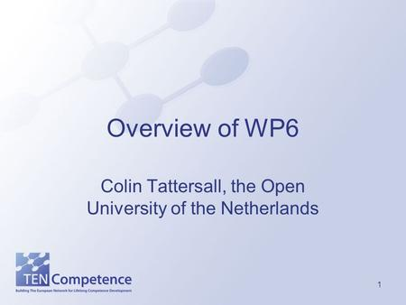 1 Overview of WP6 Colin Tattersall, the Open University of the Netherlands.