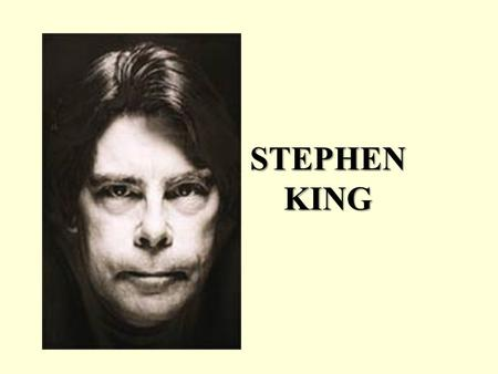 STEPHEN KING. BIOGRAPHY Writer. Born September 21, 1947 in Portland, Maine. He graduated from his state university and continued to live in Maine, at.
