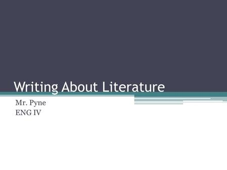 Writing About Literature Mr. Pyne ENG IV. Assertion, Evidence, Relevance These three elements of your writing formulate a strong structure for good writing…