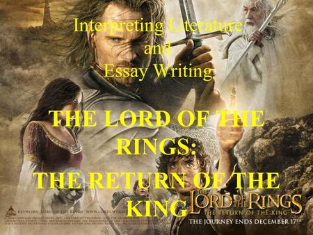 Interpreting Literature and Essay Writing THE LORD OF THE RINGS: THE RETURN OF THE KING.