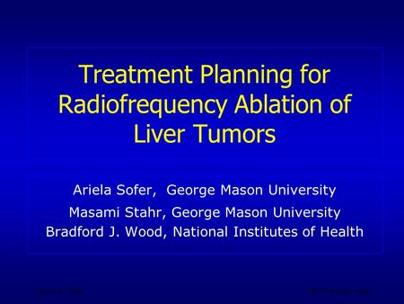 June 6-10, 2004CRI Workshop, Haifa Treatment Planning for Radiofrequency Ablation of Liver Tumors Ariela Sofer, George Mason University Masami Stahr, George.