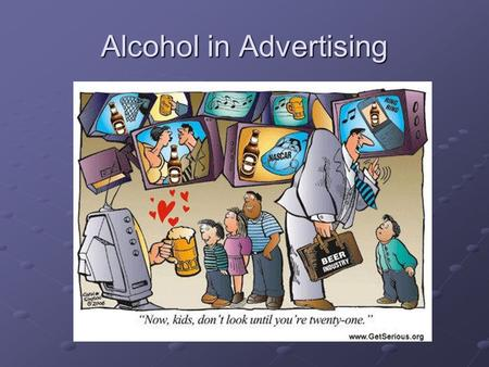 Alcohol in Advertising. Why Advertise Alcohol? The Alcohol Industry Spends $3 BILLION Per Year on Advertising To try to open up new markets – to get groups.