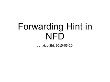 Forwarding Hint in NFD Junxiao Shi, 2015-05-20 1.