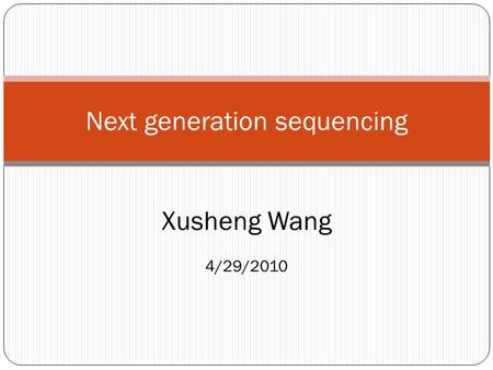 Next generation sequencing Xusheng Wang 4/29/2010.