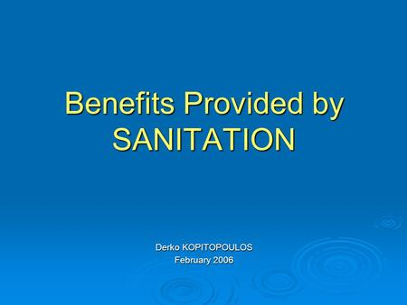 Benefits Provided by SANITATION Derko KOPITOPOULOS February 2006.