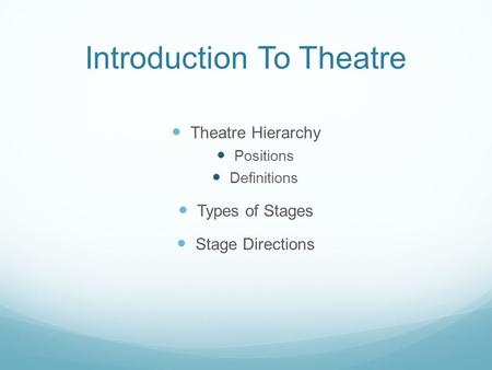 Introduction To Theatre Theatre Hierarchy Positions Definitions Types of Stages Stage Directions.
