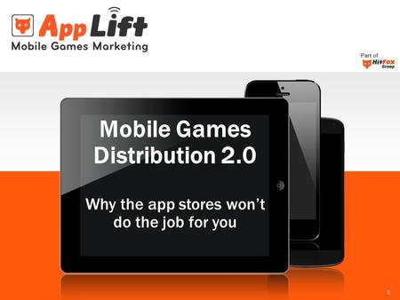 Part of 1 Mobile Games Distribution 2.0 Why the app stores won't do the job for you.