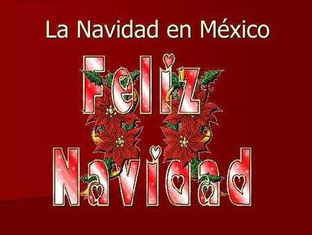 La Navidad en México. Variety of activities that span the period from December 16th to January 6th. Variety of activities that span the period from December.