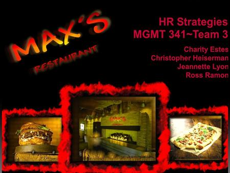 Given that MAX's is a start-up/spin off restaurant venture our primary focus is experience. Experience Desired:  Personal & Professional Successes.