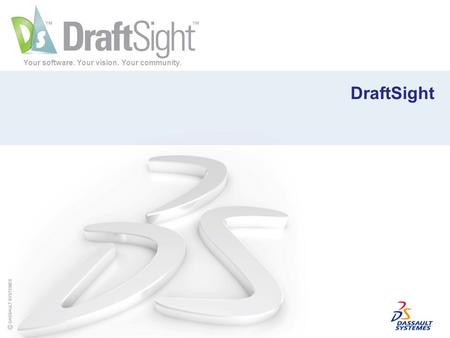 Your software. Your vision. Your community. DraftSight.