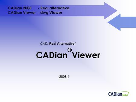 CADian 2008 - Real alternative CADian Viewer - dwg Viewer CADian ® Viewer 2008.1 CAD, Real Alternative!