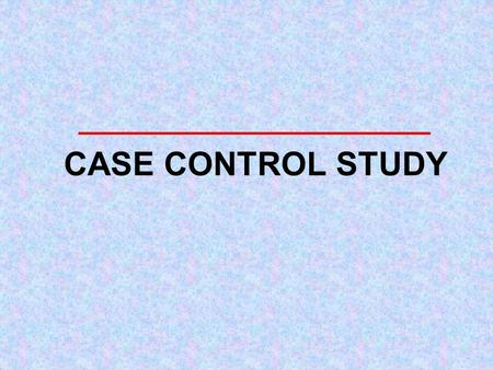 CASE CONTROL STUDY 8/21/20152 Case-control study Exposure Disease (+) ? -------------------------------------------- Exposure Disease (-) ? --------------------------------------------
