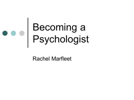 Becoming a Psychologist Rachel Marfleet. The plan for today… Careers in psychology Educational Psychology Clinical Psychology How I got into psychology.