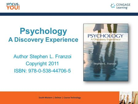 Psychology A Discovery Experience Author Stephen L. Franzoi Copyright 2011 ISBN: 978-0-538-44706-5.