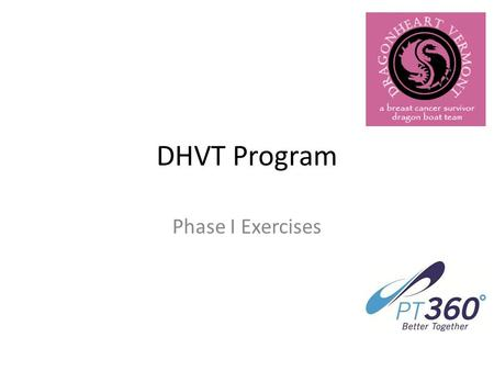 DHVT Program Phase I Exercises. Supine Row Key points: Hands slightly wider than shoulder width, heels on ground with toes up, body stays straight, pull.