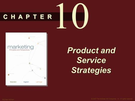 C H A P T E R © 2007 The McGraw-Hill Companies, Inc. All rights reserved. McGraw-Hill/Irwin <strong>Product</strong> and Service Strategies 10.