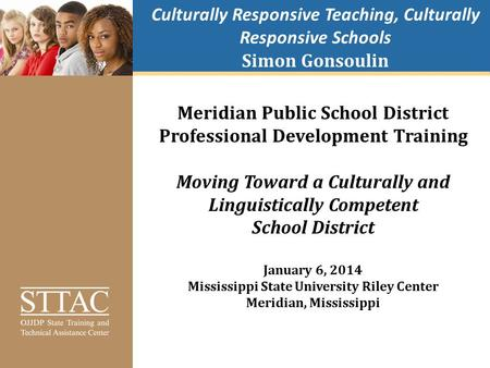 Culturally Responsive Teaching, Culturally Responsive Schools Simon Gonsoulin Meridian Public School District Professional Development Training Moving.