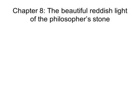 Chapter 8: The beautiful reddish light of the philosopher's stone.