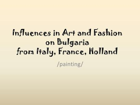 Influences in Art and Fashion on Bulgaria from Italy, France, Holland /painting/