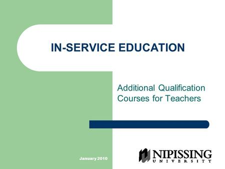 January 2010 IN-SERVICE EDUCATION Additional Qualification Courses for Teachers.