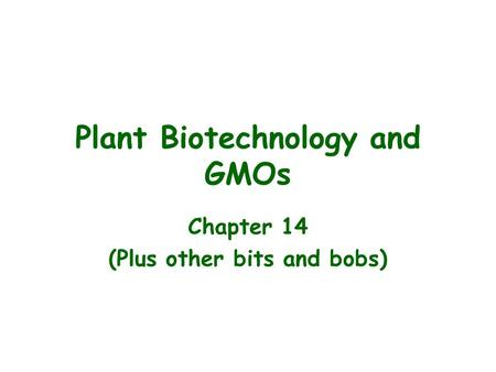 Plant Biotechnology and GMOs Chapter 14 (Plus other bits and bobs)