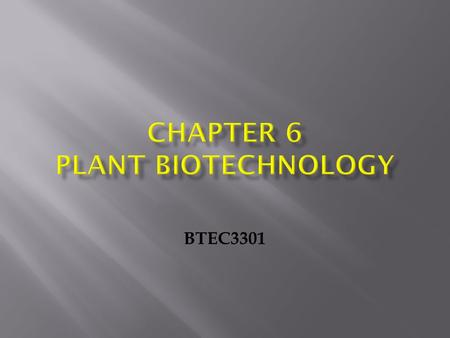 BTEC3301. Plant biotechnology is a process to produce a genetically modified plant by removing genetic information from an organism, manipulating it in.