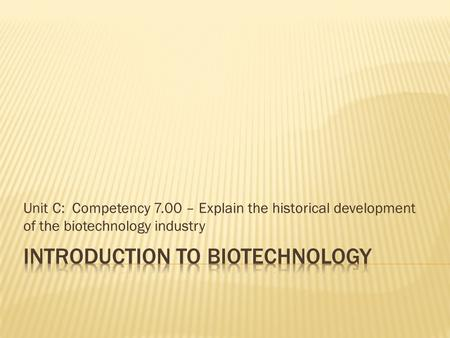 Unit C: Competency 7.00 – Explain the historical development of the biotechnology industry.