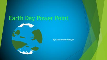 Earth Day Power Point By: Alessandra Dunoyer. What is Earth Day? Earth day is an event that is celebrated on April 22 nd to celebrate and demonstrate.