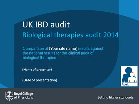 (Date of presentation) (Name of presenter) UK IBD audit Biological therapies audit 2014 Comparison of (Your site name) results against the national results.