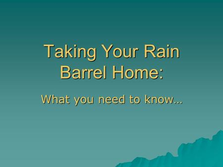 Taking Your Rain Barrel Home: What you need to know…