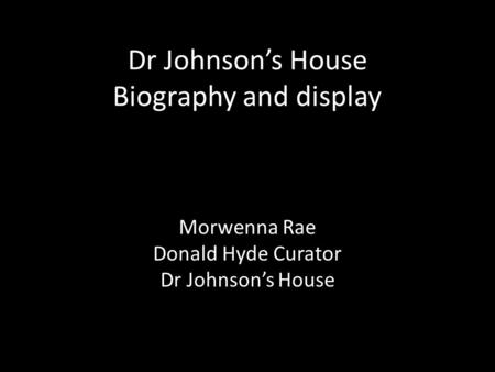 Dr Johnson's House Biography and display Morwenna Rae Donald Hyde Curator Dr Johnson's House.