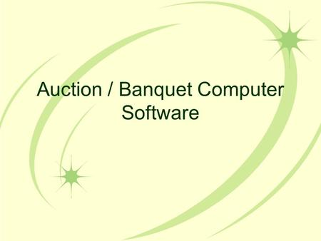 Auction / Banquet Computer Software. Specialized Software Allows You To:  Improve organization  Streamline functions such as : Donor letters, Thank.