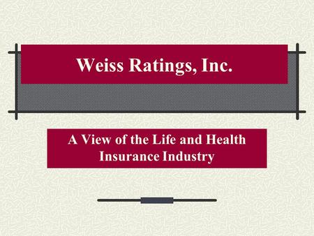 Weiss Ratings, Inc. A View of the Life and Health Insurance Industry.