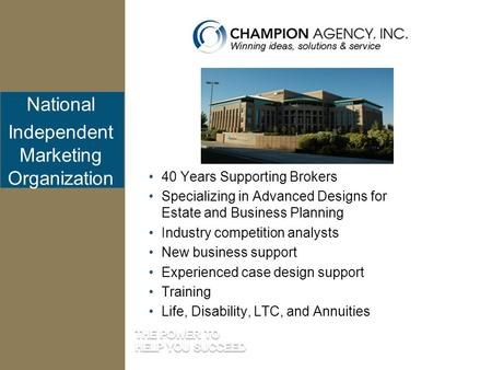 National Independent Marketing Organization 40 Years Supporting Brokers Specializing in Advanced Designs for Estate and Business Planning Industry competition.