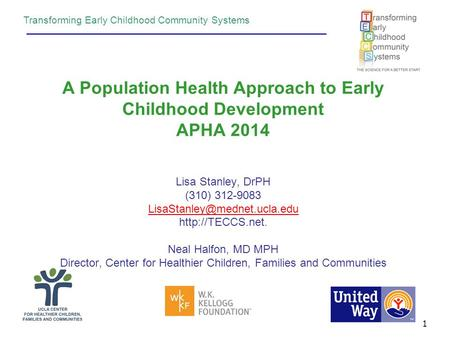 A Population Health Approach to Early Childhood Development APHA 2014 Lisa Stanley, DrPH (310) 312-9083  Neal.