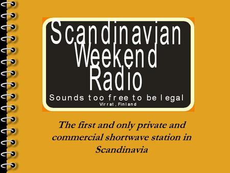 The first and only private and commercial shortwave station in Scandinavia.