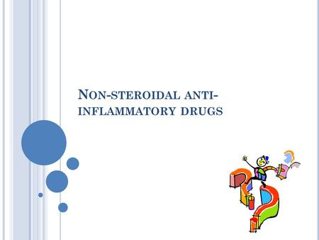 N ON - STEROIDAL ANTI - INFLAMMATORY DRUGS. OBJECTIVES At the end of the lecture the students should : Define NSAIDs Describe the classification of this.