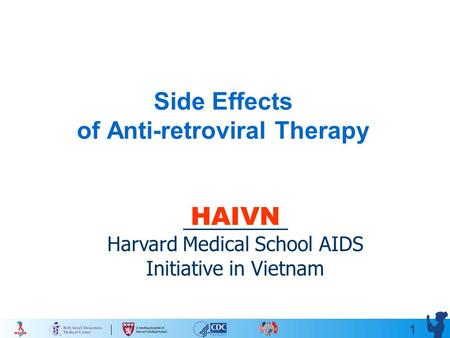 1 Side Effects of Anti-retroviral Therapy HAIVN Harvard Medical School AIDS Initiative in Vietnam.