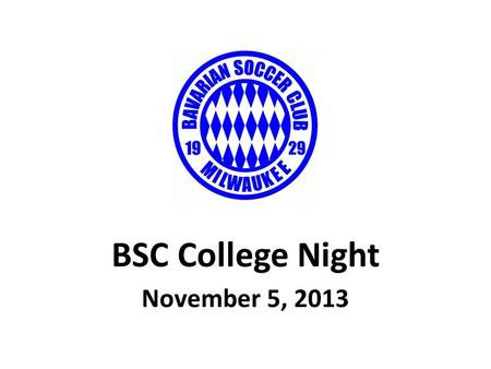 BSC College Night November 5, 2013. Getting Started  Be proactive  Do your research  Find the best fit – Academics and Athletics  Be informed and.