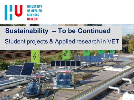 Sustainability – To be Continued Student projects & Applied research in VET.