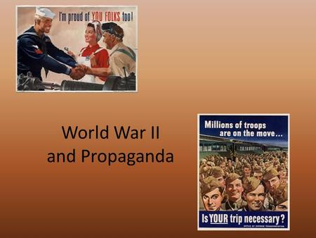 World War II and Propaganda. Propaganda Propaganda played an important role in World War II and we see it everywhere today. Propaganda is when someone.