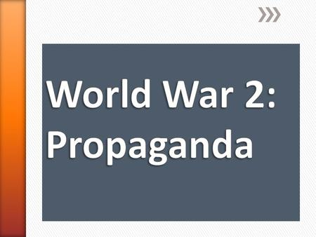 » By the end of today you should be able to: » Explain what propaganda is and why it was important during WW2. » Use a propaganda slogan from WW2 and.