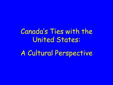 Canada's Ties with the United States: A Cultural Perspective.